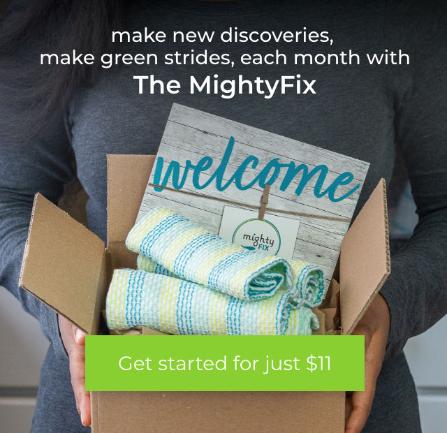Make new discoveries make green strides each month with the MightyFix - Get Started for $11. Tidy dishcloths with welcome card